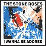 The Stone Roses – I wanna be adored